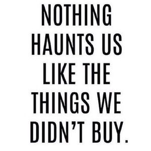 Other - Nothing haunts us like the things we didn't buy